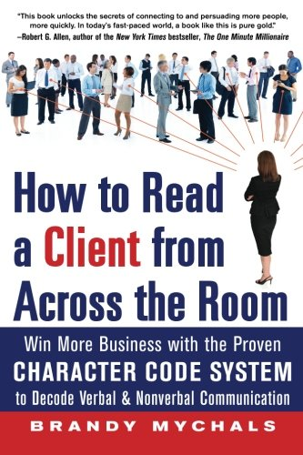 How to Read a Client from Across the Room: Win More Business with the Proven Character Code System to Decode Verbal and Nonverbal Communication