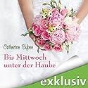 Bis Mittwoch unter der Haube (Eine Braut für jeden Tag 1) Hörbuch von Catherine Bybee Gesprochen von: Uschi Hugo