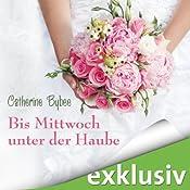 Bis Mittwoch unter der Haube (Eine Braut für jeden Tag 1) | Catherine Bybee