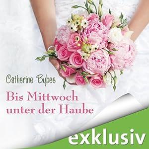 Bis Mittwoch unter der Haube (Eine Braut für jeden Tag 1) Audiobook