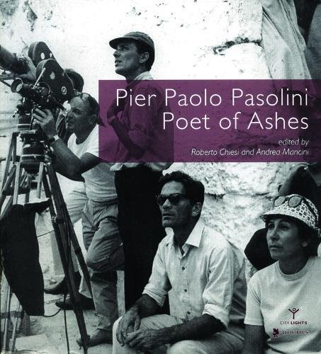 Pier Paolo Pasolini, Poet of Ashes