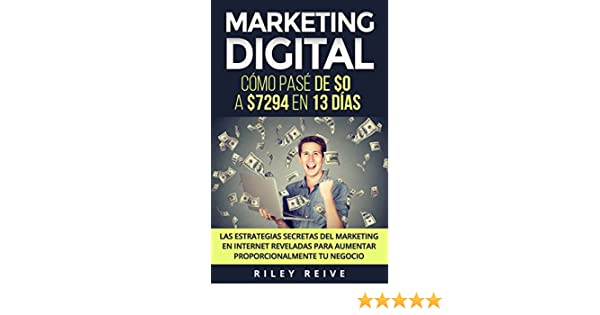 Amazon.com: Marketing Digital: Cómo pasé de $0 a $7294 en 13 días. Las estrategias secretas del marketing en Internet reveladas para aumentar ...