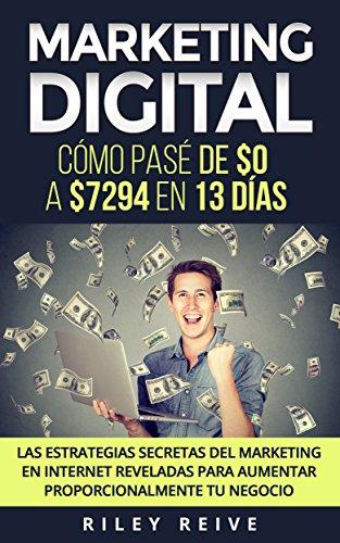 Marketing Digital: Cómo pasé de $0 a $7294 en 13 días. Las estrategias secretas