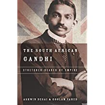 The South African Gandhi: Stretcher-Bearer of Empire (South Asia in Motion)