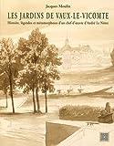 Les jardins de Vaux-le-Vicomte : Histoire, légendes et métamorphoses d'un chef-d'oeuvre d'André Le Nôtre de Jacques Moulin (1 novembre 2014) Broché