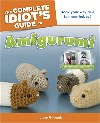(The Complete Idiot's Guide to Amigurumi: Hook Your Way to a Fun New Hobby!)