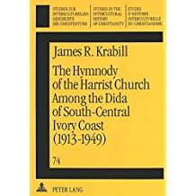 The Hymnody of the Harrist Church Among the Dida of South-Central Ivory Coast (1913-1949): A Historico-Religious Study