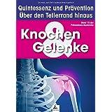 Knochen & Gelenke: Quintessenz und Prävention: Über den Tellerrand hinaus (German Edition)