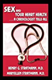 Sex and Your Heart Health, Henry Stratmann and Maryellen Stratmann, 0979048001
