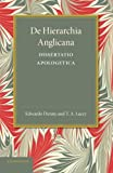 De Hierarchia Anglicana : Dissertatio Apologetica, Denny, Edward and Lacey, T. A., 1107658675