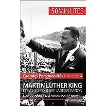 Martin Luther King et la lutte contre la ségrégation: Une vie dédiée à la communauté noire (Grandes Personnalités t. 4) (French Edition)