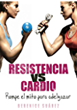 Resistencia vs Cardio: Rompe el mito para adelgazar (Wellness and Fitness Mastery Series nº 1) (Spanish Edition)