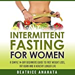 Intermittent Fasting for Women: A Simple 14-Day Beginner's Guide to Fast Weight Loss, Fat Burn, and a Healthy Longer Life | Beatrice Anahata