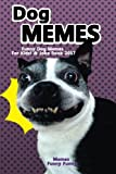 Dog MEMES-Funny Dog Memes For Kids! & Joke Book 2017: Memes 2017 Memes Funny Comedy XL Dog Memes Dog Jokes Hilarious Enjoy Pictures (Dog Memes, Funny ... Funny Books, Comedy,Hilarious) (Volume 1)