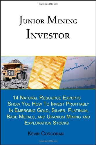 Download Junior Mining Investor: 14 Natural Resource Experts Show You How to Invest Profitably in Emerging Gold, Silver, Platinum, Base Metals, and Uranium Mining and Exploration Stocks pdf