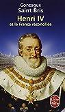Henri IV et la France réconciliée par Saint Bris
