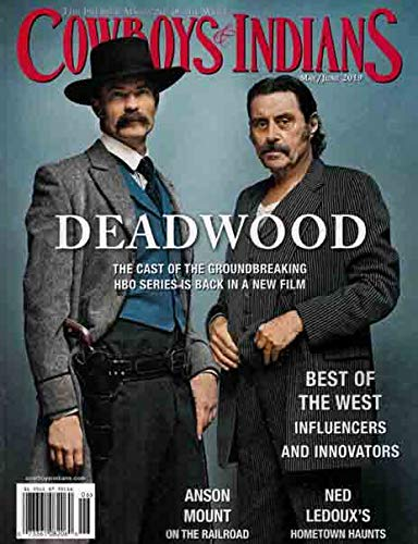 - COWBOYS & INDIANS Magazine May June 2019 DEADWOOD'S TIMOTHY OLYPHANT & IAN MCSHANE Cover, ANSON MOUNT, NED LEDOUX