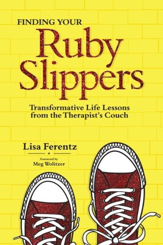 - Finding Your Ruby Slippers: Transformative Life Lessons from the Therapist's Couch