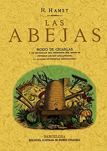 Las Abejas. Modo De Criarlas Y De Beneficiar Sus Productos. Edicion Facsimilar (Spanish Edition)