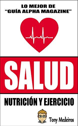 SALUD: NUTRICIÓN Y EJERCICIO (GUÍA ALPHA MAGAZINE nº 7) (Spanish Edition)