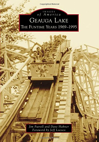 Geauga Lake  The Funtime Years 1969 1995  Images Of America