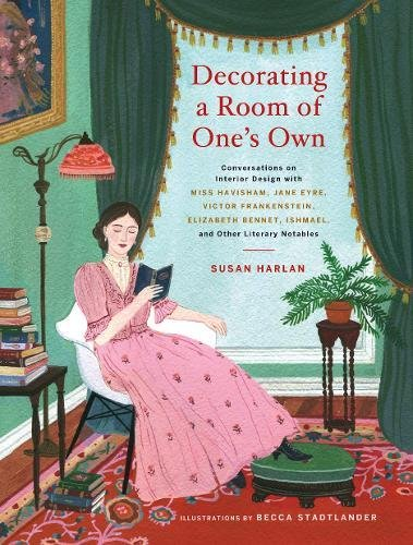 Decorating a Room of One's Own: Conversations on Interior Design with Miss Havisham, Jane Eyre, Victor Frankenstein, Elizabeth Bennet, Ishmael, and Other Literary Notables