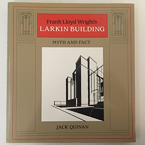 Frank Lloyd Wright's Larkin Building: Myth and Fact (Architectural History Foundation/M I T Press Series) by Jack Quinan (1987-12-30)