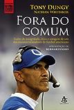 Fora do comum: Lições de integridade, ética e coragem de um dos maiores treinadores de futebol americano. (Na Vida Como no Esporte)