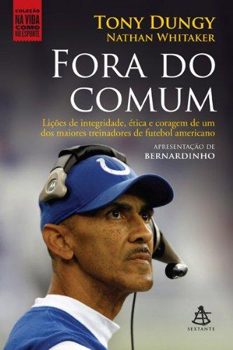 Fora do comum: Lições de integridade, ética e coragem de um dos maiores treinadores de futebol americano (Na Vida Como no Esporte)