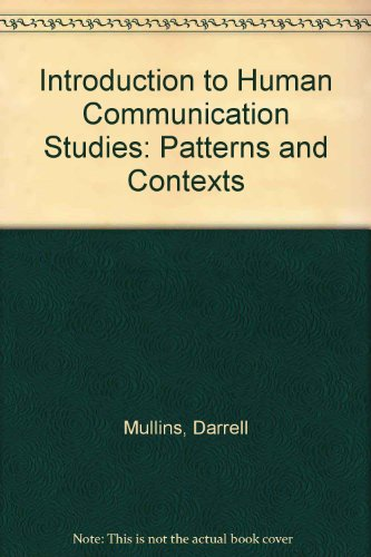 INTRODUCTION TO HUMAN COMMUNICATION STUDIES: PATTERNS AND CONTEXTS