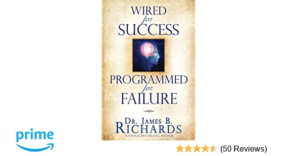 17ef971715 Wired for Success, Programmed for Failure: Dr. James B. Richards:  9781935870005: Amazon.com: Books