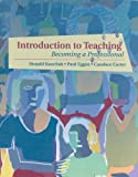 Introduction to Teaching : Becoming a Professional, Kauchak, Donald P. and Eggen, Paul D., 0130108588