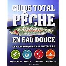 Guide total pêche en eau douce: Les techniques essentielles