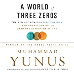 A World of Three Zeros: The New Economics of Zero Poverty, Zero Unemployment, and Zero Net Carbon Emissions | Muhammad Yunus