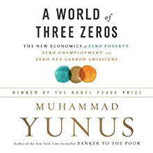 A World of Three Zeros: The New Economics of Zero Poverty, Zero Unemployment, and Zero Net Carbon Emissions Audiobook by Muhammad Yunus Narrated by Dan Woren
