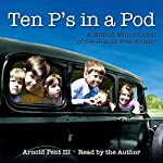 Ten P's in a Pod: A Million-Mile Journal of the Arnold Pent Family | Arnold Pent III