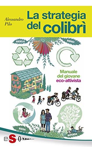La strategia del colibrì: Manuale del giovane eco-attivista (Italian Edition)