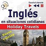 Inglés en situaciones cotidianas - Nueva edición: Holiday Travels - Nivel de competencia B2 (Escucha & Aprende) | Dorota Guzik,Joanna Bruska,Anna Kicinska