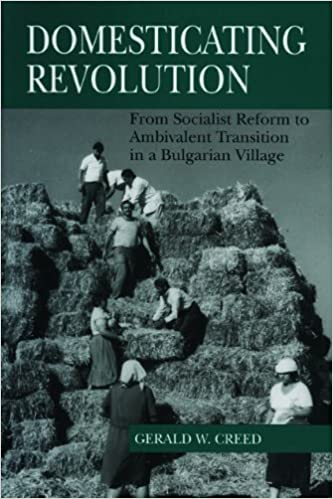 Domesticating Revolution: From Socialist Reform to Ambivalent Transition in a Bulgarian Village by Creed Gerald W. (1997-11-13)