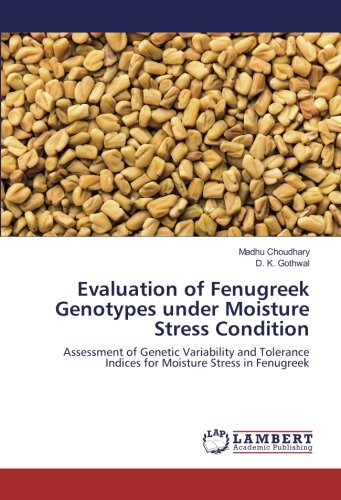(Evaluation of Fenugreek Genotypes under Moisture Stress Condition: Assessment of Genetic Variability and Tolerance Indices for Moisture Stress in Fenugreek)