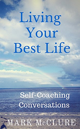 Living Your Best Life: Self-Coaching Conversations