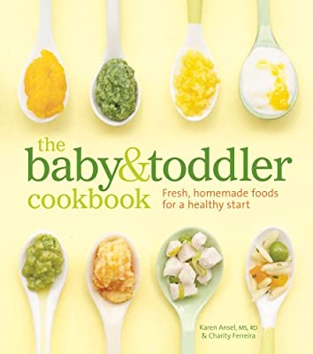The Baby And Toddler Cookbook Fresh Homemade Foods For A Healthy Start from Weldon Owen
