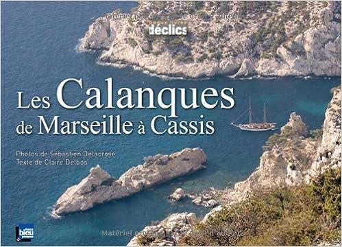 Les Calanques De Marseille A Cassis Sa C Bastien Delacrose Claire