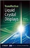 Transflective Liquid Crystal Displays, Zhibing Ge and Shin-Tson Wu, 0470743735