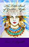 The Little Book of Goddess Myths: Mythology for fifty Goddesses from around the globe