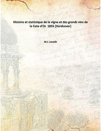 Histoire et statistique de la vigne et des grands vins de la Cote d'Or 1855 (Vignes Cote)