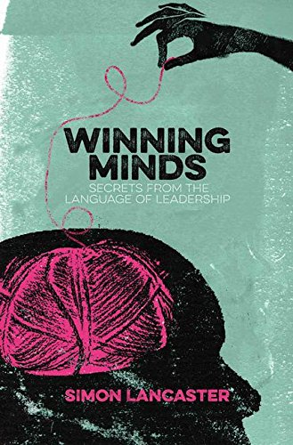 Winning Minds: Secrets From the Language of Leadership by PALGRAVE MACMILLAN