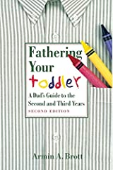 Fathering Your Toddler: A Dad's Guide To The Second And Third Years (New Father Series) Kindle Edition