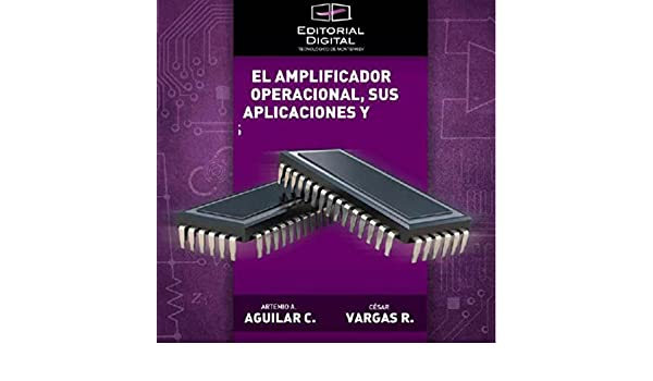 El amplificador operacional, sus aplicaciones y análisis (Spanish Edition), César Vargas Rosales, Artemio Aguilar Coutiño, Elizabeth López Corolla, ...