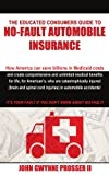 The Educated Consumers Guide to No-Fault Automobile Insurance: How America can save billions in Medicaid costs and create comprehensive and unlimited ... cord injuries in automobile accidents!